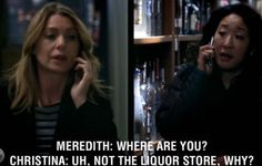 Meredith: Where are you? Cristina: Uh, not the liquor store, why? Grey's Anatomy quotes our old life Grey Quotes, Tv Quotes, Movie Quotes, Funny Quotes, Grey's Anatomy, Anatomy Humor, Meredith Grey, Dramas, Dark And Twisty