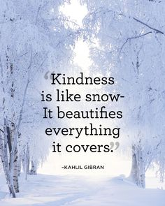 "Beautiful kindness quotes: If You Give, you can Seen beautifies everything Quotes about kindness ""Kindness is like snow It beautifies KAHLIL GIBRAN QUOTES. Snow Quotes, Winter Quotes, Me Quotes, Motivational Quotes, Quotes About Snow, Quotes About Winter, Beauty Quotes, Quotes Images, Winter Sayings"