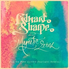 Man on Fire (Little Daylight Remix) by Edward Sharpe Mag Zeros by Edward Sharpe Mag Zeros, via SoundCloud