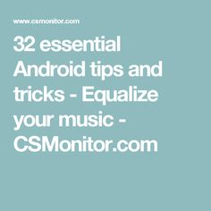 32 essential Android tips and tricks - Equalize your music - CSMonitor.com