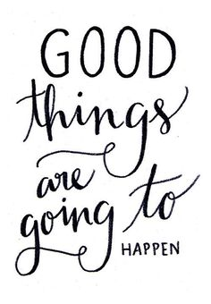 Good things are going to happen. #wisdom #affirmations