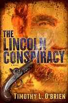 """The Lincoln conspiracy : a novel  Author:Timothy L O'Brien  Publisher:New York : Ballantine Books, 2012.  Edition/Format: Book : Fiction : English : 1st edView all editions and formats   Summary:""""A nation shattered by its president's murder Two diaries that reveal the true scope of an American conspiracy A detective determined to bring the truth to light, no matter what it costs him From award-winning journalist Timothy L. O'Brien comes a gripping historical thriller that poses a provocative…"""