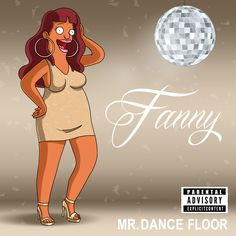 "Fanny's newest single: ""Mr. Dance Floor"" Album art by Hector Reynoso, Anthony Aguinaldo & Paige Garrison."