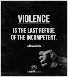 violence is the last refuge for the incompetent - isaac asimov