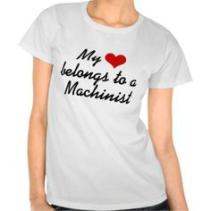 My heart belongs to a Machinist T-shirts (more styles available) #job #shirt
