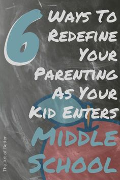 6 Ways To Redefine Your Parenting As Your Kid Enters Middle School