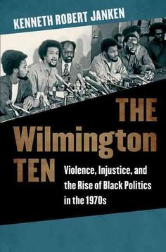 The Wilmington Ten: Violence, Injustice, and the Rise of Black Politics in the…