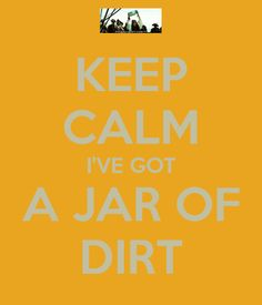 KEEP CALM I'VE GOT A JAR OF DIRT