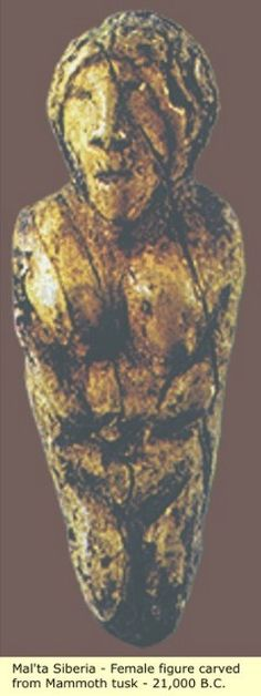 ca. 21,000 BCE Mal'ta Siberia Female figure carved from tusk