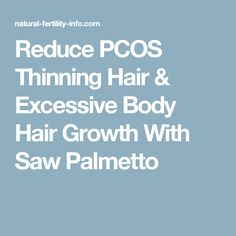Reduce PCOS Thinning Hair & Excessive Body Hair Growth With Saw Palmetto