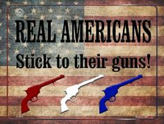 Real Americans Stick to their Guns Sign