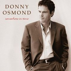 Donny Osmond - Somewhere in Time.Was my very first crush.Please check out my website thanks. www.photopix.co.nz