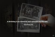 A birthday is as timeless and relatable as the sun.