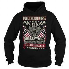 Public Health Nurse We Do Precision Guess Work Knowledge T Shirts, Hoodies. Get it now ==► https://www.sunfrog.com/Jobs/Public-Health-Nurse-Job-Title-T-Shirt-103784323-Black-Hoodie.html?41382