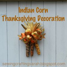 Sewing and Crafting with Sarah: Indian Corn Thanksgiving Decoration