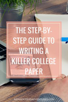The Step-by-Step Guide to Writing a Killer College Paper - College Survival - College Essay, College Hacks, College Fun, College Life, College Students, College Essentials, College Success, College Board, College Football
