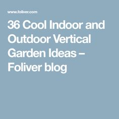 36 Cool Indoor and Outdoor Vertical Garden Ideas – Foliver blog