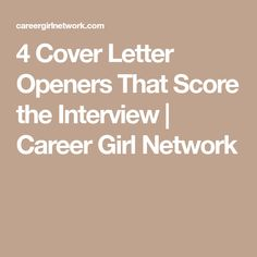 4 Cover Letter Openers That Score the Interview Perfect Cover Letter, Job Interview Tips, Job Interviews, Cover Letter For Resume, Cover Letters, Resume Tips, Resume Writing, Career Advice, Professional Development