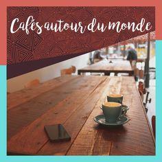 Cafés autour du monde.