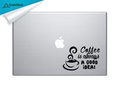 Coffee Is Always A Good Idea- Macbook Decal