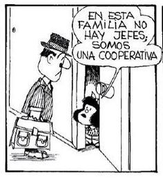 """""""En esta familia no hay jefes! Somos una cooperativa!"""" #MafaldaQuotes"""