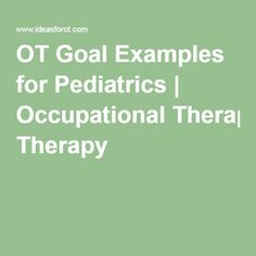 OT Goal Examples for Pediatrics Occupational Therapy Assistant, Occupational Therapy Activities, Physical Activities, Motor Activities, Sensory Activities, Sensory Play, Speech Therapy, School Ot, School Stuff