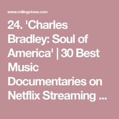24. 'Charles Bradley: Soul of America'   30 Best Music Documentaries on Netflix Streaming This Instant   Rolling Stone