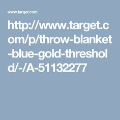 http://www.target.com/p/throw-blanket-blue-gold-threshold/-/A-51132277