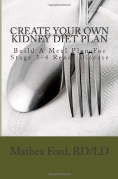 Create Your Own Kidney Diet Plan - Build A Meal Pattern For Stage 3 or 4 Kidney Disease by Mrs. Mathea Ford RD/LD,http://www.amazon.com/dp/1480108553/ref=cm_sw_r_pi_dp_uw7ttb0W6E567YGJ