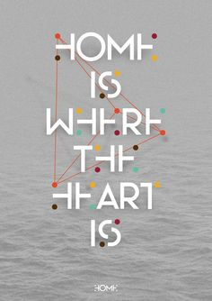 home is where the heart is. #words
