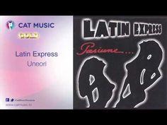 Latin Express - Uneori | Muzica Noua Romaneasca, Muzica Gratis, Versuri