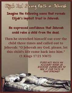 "Then he stretched himself out over the child three times and called out to Jehovah: ""O Jehovah my God, please, let this child's life come back into him."" (1 Kings 17:21 NWT)"