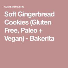 Soft Gingerbread Cookies (Gluten Free, Paleo + Vegan) - Bakerita