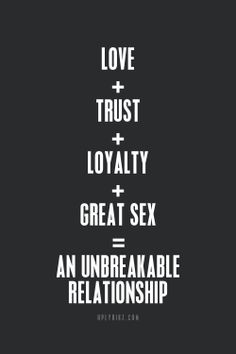 Trust and loyalty it takes to have such a great relationship, I'm glad to have that in (YOU) Love Quotes For Him, Great Quotes, Quotes To Live By, Inspirational Quotes, Sex Quotes, Life Quotes, Qoutes, Trust And Loyalty, Word Up