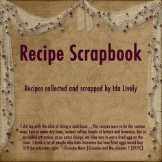"""Recipe Scrapbook    Recipes collected and scrapped by Ida Lively    I did toy with the idea of doing a cook-book.... The recipes were to be the routine ones: how to make dry toast, instant coffee, hearts of lettuce and brownies. But as an added attractio America's best -Chili's and other famous restaurant dishes can be yours at home-save money.  """"HOT"""" - New York Newsday  Click Read about it here"""
