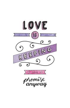 Love is keeping the promise anyway.