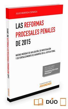 Las reformas procesales penales de 2015 : nuevas medidas de agilización, de investigación y de fortalecimiento de garantías en la justicia penal / Julio Muerza Esparza.   Aranzadi-Thomson Reuters, 2015