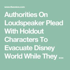 Authorities On Loudspeaker Plead With Holdout Characters To Evacuate Disney World While They Still Can - The Onion - America's Finest News Source