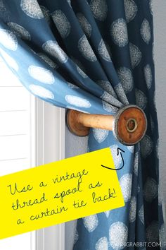 How to use a vintage spool as a curtain tie back!!!