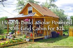 How to build a nice small cabin powered by solar panels.Lamar Alexander built this cute little 400 square foot cabin for approximately $2000, and powers it wi