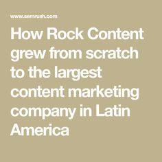 How Rock Content grew from scratch to the largest content marketing company in Latin America