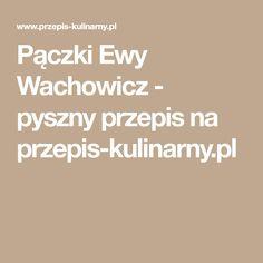 Pączki Ewy Wachowicz - pyszny przepis na przepis-kulinarny.pl