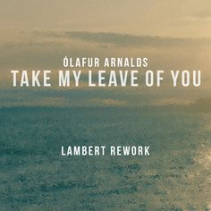 """""""Take My Leave Of You - Lambert Rework"""" by Ólafur Arnalds Arnor Dan Lambert was added to my Discover Weekly playlist on Spotify"""