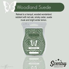WOODLAND SUEDE SCENTSY BAR Retreat to a tranquil, wooded wonderland redolent with red oak, smoky cedar, suede musk and bright winter lemon.