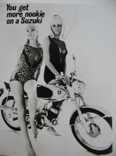 You Get More Nookie On A Suzuki. Is that really what the ad said? Classic sexism from the Suzuki Bikes, Suzuki Motorcycle, Bultaco Motorcycles, Suzuki Gsx, Choppers, Bike Poster, Motorcycle Posters, Motorcycle Art, Motorcycle Humor