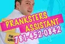 Prankster's Assistant Hotline: 781-452-0842  Step 1: Plan perfect prank.  Step 2: Execute perfect prank.  Step 3: Hand victim 781-452-0842  Step4: Laugh (repeat)