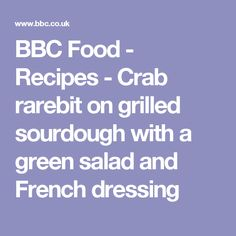 BBC Food - Recipes - Crab rarebit on grilled sourdough with a green salad and French dressing