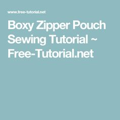 Boxy Zipper Pouch Sewing Tutorial ~ Free-Tutorial.net