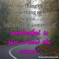 Believe something great is just around corner