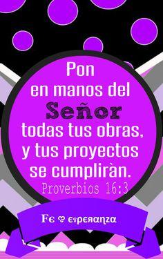Pon en manos del Señor todas tus obras, y tus proyectos se cumplirán. Proverbios 16:3